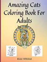 Amazing Cats Coloring Book For Adults: Adult Coloring Book for Cat Lovers And Stress Relief & Relaxation