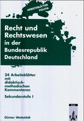 Arbeitsblätter Recht und Rechtswesen in der Bundesrepublik Deutschland: 24 Arbeitsblätter mit didaktisch-methodischen Kommentaren. Sekundarstufe I