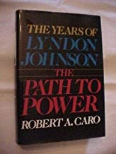 THE PATH TO POWER THE YEARS OF LYNDON JOHNSON by CARO; BIOGRAPHY #86816