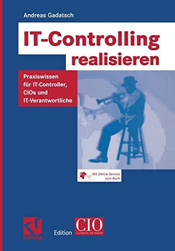 IT-Controlling realisieren: Praxiswissen für I.T.-Controller, C.I.O.s und I.T.-Verantwortliche (Edition C.I.O.) (German Edition)