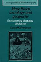 Marc Bloch, Sociology and Geography: Encountering Changing Disciplines (Cambridge Studies in Historical Geography, Series Number 24)