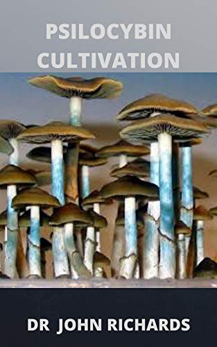 Psilocybin Cultivation: Grower's Guide To Psilocybin Cultivation (English Edition)