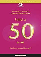 Felici a 50 anni: E se fosse la nuova golden age? (Pink generation)
