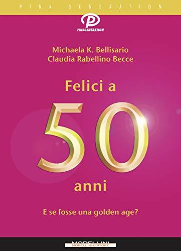 Felici a 50 anni: E se fosse la nuova golden age? (Pink generation) (Italian Edition)