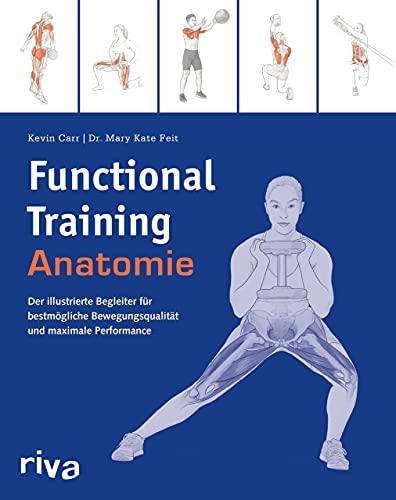 Functional-Training-Anatomie: Der illustrierte Begleiter für bestmögliche Bewegungsqualität und maximale Performance