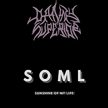 Soml (Sunshine of My Life)