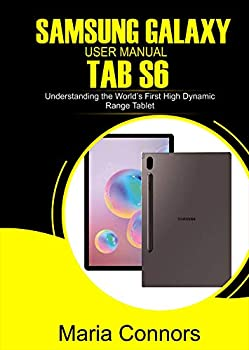 SAMSUNG GALAXY USER MANUAL TAB S6  Understanding The World's First High Dynamic Range Tablet
