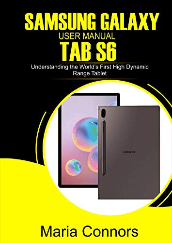 SAMSUNG GALAXY USER MANUAL TAB S6: Understanding The World's First High Dynamic Range Tablet (English Edition)