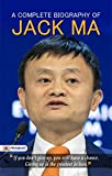 A Complete Biography of Jack Ma: An Chinese Business Magnate, Investor and Philanthropist
