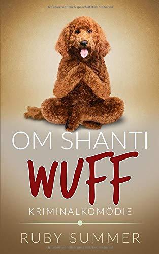 Om Shanti Wuff: Kriminalkomödie (Vier Pfoten ermitteln, Band 1)