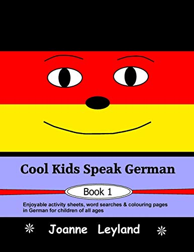 Cool Kids Speak German - Book 1: Enjoyable activity sheets, word searches & colouring pages in German for children of all ages (German Edition)