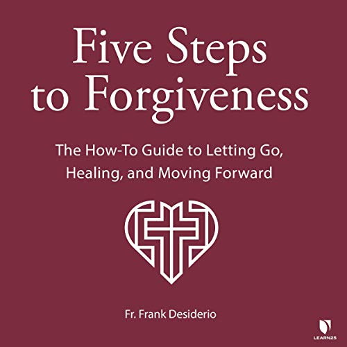5 Steps to Forgiveness: The How-To Guide to Letting Go, Healing, and Moving Forward copertina