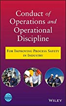 Conduct of Operations and Operational Discipline: For Improving Process Safety in Industry