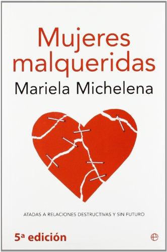 Mujeres malqueridas: atadas a relaciones destructivas y sin futuro (Psicología y salud)
