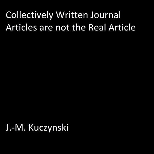 Collectively Written Journal Articles Are Not the Real Article audiobook cover art