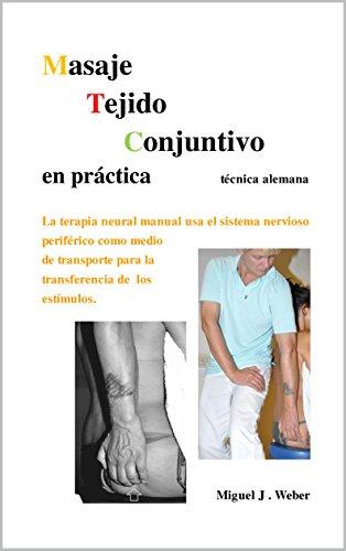 Masaje Tejido Conjuntivo en práctica: La terapia neural manual usa el sistema nervioso periférico como medio de transporte para la transferencia de los estímulos. Contiene 230 fotos