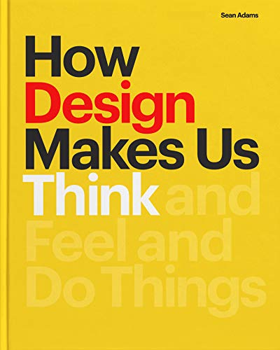 Compare Textbook Prices for How Design Makes Us Think: And Feel and Do Things  ISBN 9781616899776 by Adams, Sean