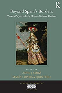 Beyond Spain's Borders: Women Players in Early Modern National Theaters (Transculturalisms, 1400-1700)