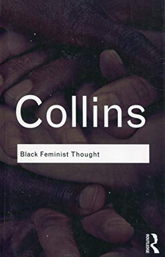 Compare Textbook Prices for Black Feminist Thought: Knowledge, Consciousness, and the Politics of Empowerment Routledge Classics 1 Edition ISBN 9780415964722 by Hill Collins, Patricia