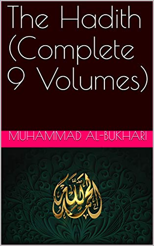 The Hadith (Complete 9 Volumes) (English Edition)