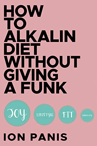 How to Alkaline Diet Without Giving a Funk : How To Achieve The Ideal Weight Even If You Tried Different Diets Before