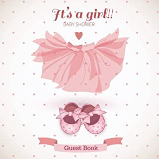 It's A Girl Baby Shower Guest Book: Guest Message Book, Keepsake, With 100 Formatted Lined & Unlined Pages With Quotes, Photo Pages, Shower, Gift Log ... Paperback (Newborns Guest Book) (Volume 17)