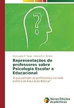 Representações de professores sobre Psicologia Escolar e Educacional: O que pensam os profissionais na rede pública da Educação Básica? (Portuguese Edition)