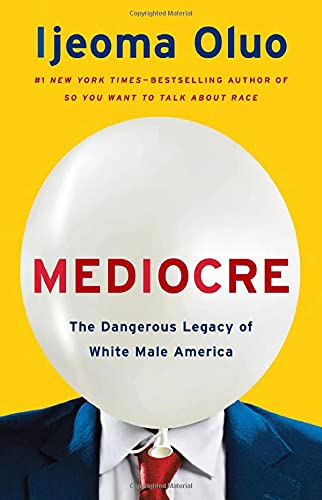 Mediocre: The Dangerous Legacy of White Male America