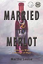 Married to Merlot: A Memoir With a Message of Hope