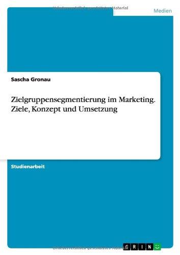 Zielgruppensegmentierung im Marketing. Ziele, Konzept und Umsetzung