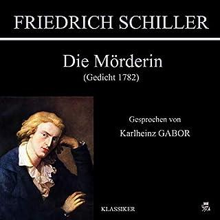 Die Mörderin     Gedicht 1782              Autor:                                                                                                                                 Friedrich Schiller                               Sprecher:                                                                                                                                 Karlheinz Gabor                      Spieldauer: 10 Min.     1 Bewertung     Gesamt 5,0