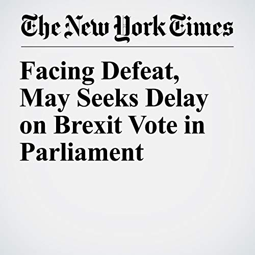 Facing Defeat, May Seeks Delay on Brexit Vote in Parliament audiobook cover art