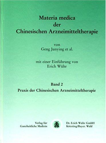 Materia medica der chinesischen Arzneimitteltherapie: Praxis der Chinesischen Arzneimitteltherapie, Band II