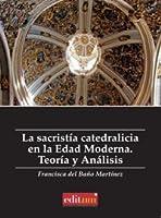 La sacristía catedralicia en la Edad Moderna : teoría y análisis
