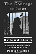The Courage to Soar Behind Bars: Collected Stories from Women in Prison