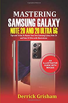 Mastering Samsung Galaxy Note 20 and 2O Ultra 5G  Tips and Tricks to Master your New Samsung Galaxy Note 20 and 20 Ultra With illustrations
