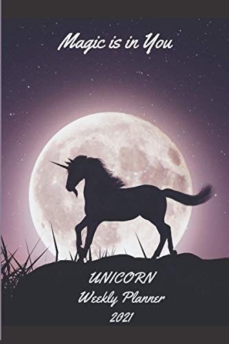 """Magic Is In You Unicorn Weekly Planner 2021: Diary Gift For Unicorn Lovers   Beautiful Unicorn Present Idea For Girl and Students   Awesome Small ... x 9"""" Planner With To Do List & Notes Section"""