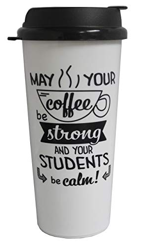 May Your Coffee Be Strong and Your Students Be Calm 16oz Thermo Tumbler