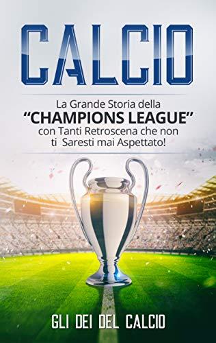 """CALCIO: La Grande Storia della """"Champions League"""" con tanti retroscena che non ti saresti mai aspettato!"""