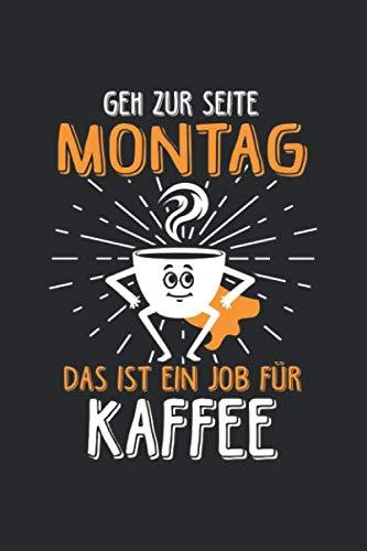 Geh Zu Seite Montag Das Ist Ein Job Fur Kaffee: Notizbuch Planer Tagebuch Schreibheft Notizblock - Geschenk für Kaffeetrinker und Kaffeeliebhaber ... 6
