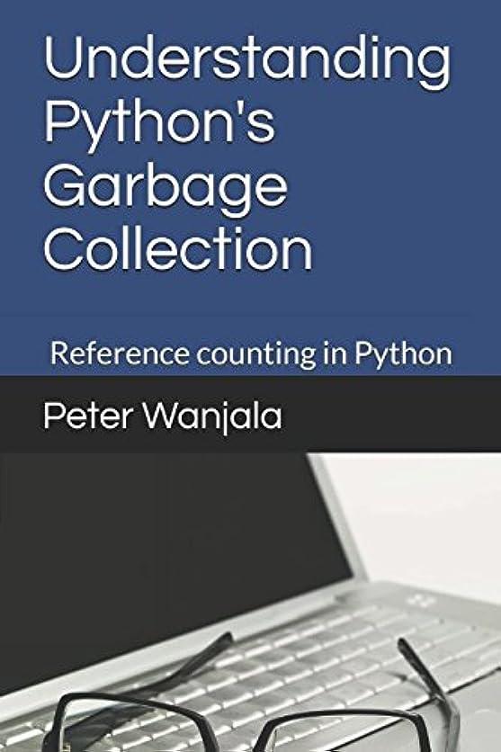 罰するビジネスペースUnderstanding Python's Garbage Collection: Reference counting in Python