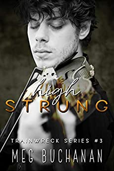 High Strung (Train Wreck Book 3) by [Meg Buchanan]