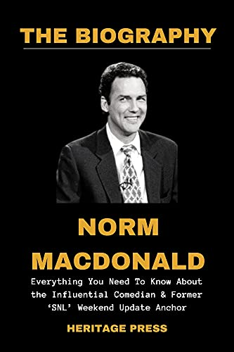 NORM MACDONALD BIOGRAPHY: Everything You Need To Know About the Influential Comedian & Former 'SNL' Weekend Update Anchor (The Norm Macdonald Book) (English Edition)