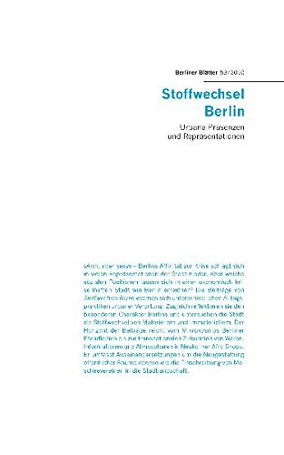 Stoffwechsel Berlin: Urbane Präsenzen und Repräsentationen (Berliner Blätter / Ethnographische und Ethnologische Beiträge)