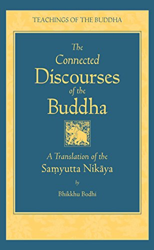 The Connected Discourses of the Buddha: A New Translation of the Samyutta Nikaya (The Teachings of the Buddha) (English Edition)