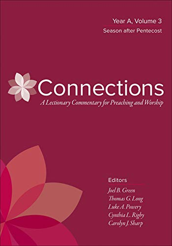 Connections: A Lectionary Commentary for Preaching and Worship: Year A, Volume 3, Season After Pente