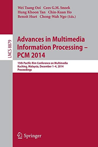 Advances in Multimedia Information Processing - PCM 2014: 15th Pacific Rim Conference on Multimedia, Kuching, Malaysia, December 1-4, 2014, Proceedings (Lecture Notes in Computer Science, Band 8879)