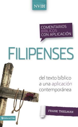 Comentario bíblico con aplicación NVI Filipenses: Del texto bíblico a una aplicación contemporánea (Comentarios bíblicos con aplicación NVI) (Spanish Edition)