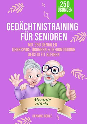 Gedächtnistraining für Senioren: Mit 250 genialen Denksport Übungen & Gehirnjogging geistig fit bleiben - das Rätselbuch mit Kreuzworträtsel, Sudokus und Logikrätseln.