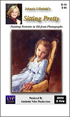 Sitting Pretty, Painting Portraits in Oil from Photographs [DVD]